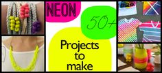 Over 50 ideas to get you in neon without having to spend much $$$ or time; Saved By Love Creations