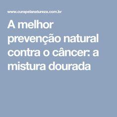 A melhor prevenção natural contra o câncer: a mistura dourada