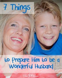 I realized that I can be more purposeful in preparing him to be a good husband. I can teach and encourage those qualities that I know will honor God and bless a future wife. 7 Things to Prepare Him to be a Wonderful Husband