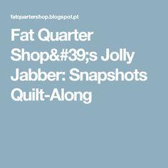 Fat Quarter Shop's Jolly Jabber: Snapshots Quilt-Along