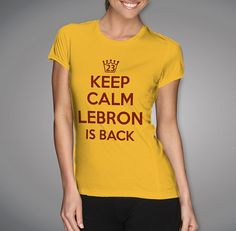 Lebron James Keep Calm lebron is Back Ladies Gold t-shirt.    - Professionally screen printed design  - Light Blue - 4.3-ounce, 100% soft spun