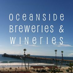 All the breweries and wineries in Oceanside, CA!