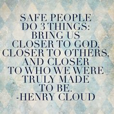 """""""Safe People do 3 things: Bring us closer to God, closer to others, and closer t… - Modern Great Quotes, Quotes To Live By, Me Quotes, Inspirational Quotes, Wisdom Quotes, Motivational, Love Words, Beautiful Words, Beautiful Things"""