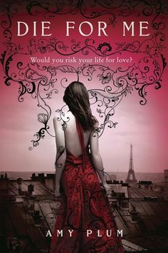 Die For Me - Amy Plum. After their parents are killed in a car accident, sixteen-year-old Kate Mercier and her older sister Georgia, each grieving in her own way, move to Paris to live with their grandparents and Kate finds herself powerfully drawn to the handsome but elusive Vincent who seems to harbor a mysterious and dangerous secret.
