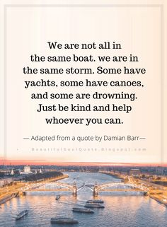 We Are Not All In The Same Boat - Beautiful Soul Quotes