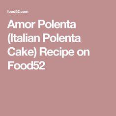 Amor Polenta (Italian Polenta Cake) Recipe on Food52