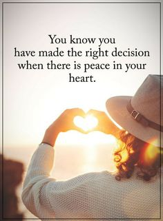 Decision Quotes you know you have made the right decision when there is peace in your heart. Positive Words, Positive Quotes, Motivational Quotes, Inspirational Quotes, Decision Quotes, Money Change, Power Of Positivity, Word Pictures, Inner Peace