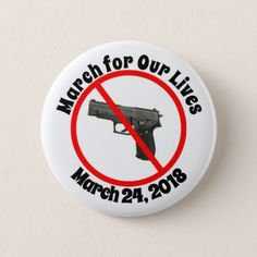 March For Our Lives March 24 2018 Gun Laws Button - law gifts lawyer business diy cyo personalize
