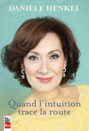 Quand l'intuition trace la route - Danièle Henkel