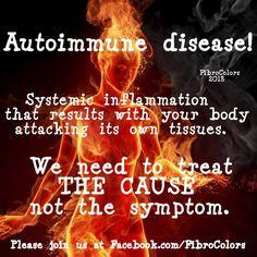 We need to treat the cause! Life with Rheumatoid Arthritis, Auto-Immune Disease, Fibromyalgia/Chronic Illness, Pulmonary Sarcoidosis, Hyperaldosteronism. Thyroid Disease, Autoimmune Disease, Crohn's Disease, Chronic Fatigue Syndrome, Chronic Illness, Migraine, Guillain Barre, Fibromyalgia Pain, Chronic Pain