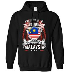((Top Tshirt Popular) I May Live in the United Kingdom But I Was Made in Malaysia W1 at Tshirt Family Hoodies, Funny Tee Shirts