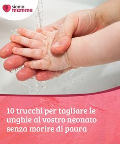 10 trucchi per tagliare le unghie al vostro neonato senza morire di paura  Un compito facile come #tagliare le unghie, rappresenta una vera sfida quando si tratta di #neonati perché sono molto piccoli e #delicati.  #Neonati