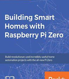 Building Smart Homes With Raspberry Pi Zero PDF