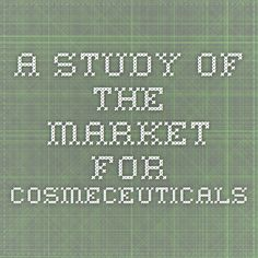 A study of the market for cosmeceuticals