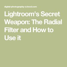 Lightroom's Secret Weapon: The Radial Filter and How to Use it