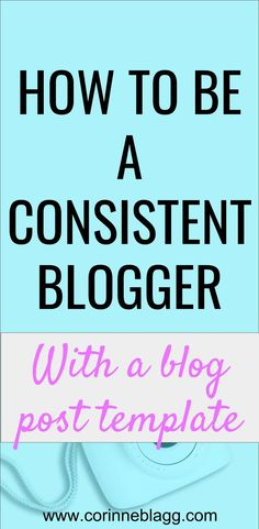 how to be a more consistent blogger by using a blog post template. #bloggingtips #bloggertips #blogpost #howtostartablog