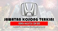 Jawatan Kosong di Honda Malaysia Sdn Bhd - 15 Okt 2016   A company desire to live your dreams Honda Malaysia Sdn Bhd would like to meet with you. We are a newly established joint venture company currently engaged in the business of manufacturing assembling and distributing HONDA automobiles. In accordance with our continuous incentives to expand and establish Malaysia as our future regional production centre we are presently inviting dynamic and high motivated individuals who have the…