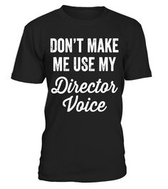 Don't Make Me Use My Director Voice T-Shirt Funny Theatre  #Director#tshirt#tee#gift#holiday#art#design#designer#tshirtformen#tshirtforwomen#besttshirt#funnytshirt#age#names#happy#family#birthday#image#photo#ideas#DirectorHat#DirectorAccessories#DirectorAutobiography#DirectorAward#Directorboard#Directorbaton#DirectorBeret#DirectorBullhorn# DirectorDecor#DirectorDecal