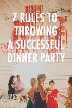 7 rules to throwing a successful dinner party - just in time for holiday entertaining!