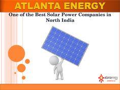 Atlanta Energy one of the top Solar Power Companies in North India. Solar Water Pump, Solar Water Heater, Solar Power Companies, Solar Street Light, Solar Inverter, Solar Roof, North India, Solar System, Sistema Solar