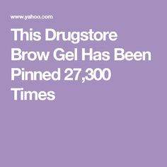 This Drugstore Brow Gel Has Been Pinned 27,300 Times