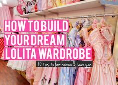 How to Have Your Dream Lolita Wardrobe - 10 Tips to Look Kawaii & Save Yen