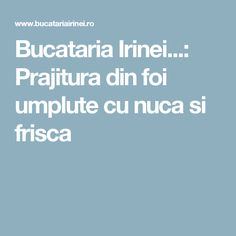 Bucataria Irinei...: Prajitura din foi umplute cu nuca si frisca Caramel, Deserts, Food And Drink, Aba, Sticky Toffee, Candy, Postres, Dessert, Fudge