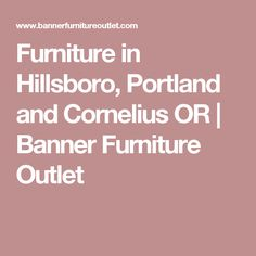 Furniture In Hillsboro, Portland And Cornelius OR | Banner Furniture Outlet