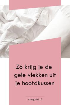 That way you get it clean again - Geel hoofdkussen? Zo krijg je 'm weer schoon When you pick up the bedding, you suddenly notice: -