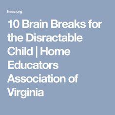10 Brain Breaks for the Disractable Child | Home Educators Association of Virginia
