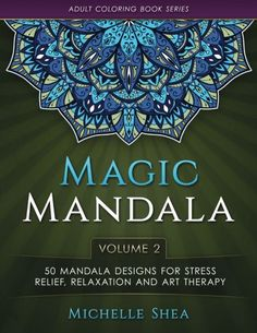 Introducing The Magic Mandala Coloring Book 50 Designs For Stress Relief Relaxation And Art Therapy