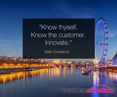 """Know thyself, know thy customer, innovate."" Beth Cormstock"