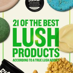 21 Of The Best Lush Products According To A True Addict
