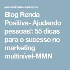 Blog Renda Positiva- Ajudando pessoas!: 55 dicas para o sucesso no marketing multinível-MMN