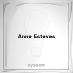 Anne Esteves: Page about Anne Esteves #member #website #sysoon #about