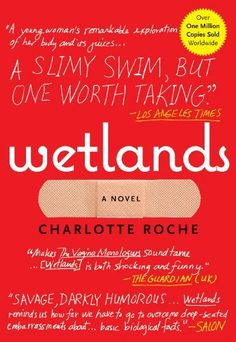 Wetlands by Charlotte Roche. $9.99. Author: Charlotte Roche. Publisher: Grove Press; Reprint edition (February 9, 2010). 241 pages