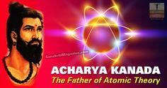 Acharya Kanada: The Father of Atomic Theory  http://www.sanskritimagazine.com/vedic_science/acharya-kanada-father-atomic-theory/