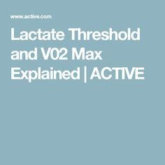 Lactate Threshold and V02 Max Explained   ACTIVE