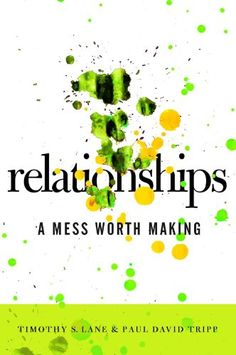 Relationships a Mess Worth Making - great Christian relationship advice