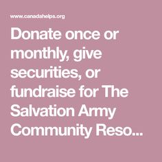 Donate once or monthly, give securities, or fundraise for The Salvation Army Community Resource Centre - Edmonton using CanadaHelps, your one-stop shop for supporting any Canadian charity. Healthy Relationships, Healthy Life, Charity, Centre, Army, Community, Shop, Healthy Living