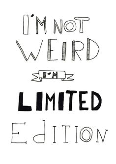 """I'm not weird I'm limited edition"" Doodle Quotes, Art Quotes, Inspirational Quotes, Motivational Quotes, Hand Lettering Quotes, Calligraphy Quotes, Bullet Journal Quotes, Bullet Journal Inspiration, Drawing Quotes"