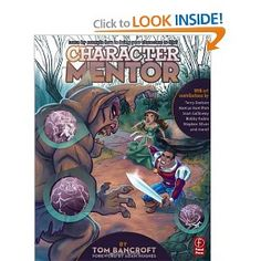 Character Mentor: Learn by Example to Use Expressions, Poses, and Staging to Bring Your Characters to Life: Tom Bancroft