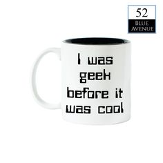 A personal favorite from my Etsy shop https://www.etsy.com/listing/238100645/i-was-geek-before-it-was-cool-coffee