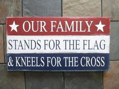Our Family Stands for the Flag & Kneels for the Cross Rustic Sign, American Flag Decor, of July, Patriotic American, Veterans Military American Flag Decor, American Flag Wood, Pallet American Flags, American Pride, Fourth Of July Decor, 4th Of July Decorations, July 4th, Fourth Of July Quotes, Birthday Decorations