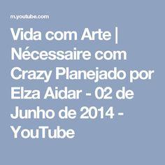 Vida com Arte   Nécessaire com Crazy Planejado por Elza Aidar - 02 de Junho de 2014 - YouTube