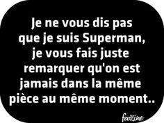 Je ne vous dis pas que je suis Superman