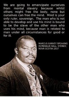 """We are going to emancipate ourselves from mental slavery because whilst others might free the body, none but ourselves can free the mind."" -Marcus Garvey 1937 (BEFORE Bob Marley! Well, now we know Bob was inspired by another Caribbean giant, right? Black History Quotes, Black History Facts, Black Quotes, Marcus Garvey Quotes, Wisdom Quotes, Life Quotes, Soul Quotes, Motivational Quotes, Inspirational Quotes"