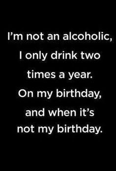 Check out these funny happy birthday pictures and see how these people have said happy birthday to their special ones with special words, wishes and ecards. Great Quotes, Quotes To Live By, Funny Quotes, Funny Alcohol Quotes, Alcohol Jokes, Cheeky Quotes, Aa Quotes, Fabulous Quotes, Smart Quotes