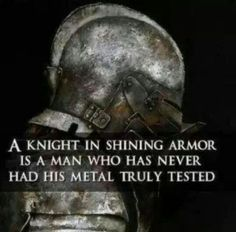 Look For The Knight With The Battle Worn Armor – Something to Stu Over Sparta Helmet, Men Of Courage, Take You For Granted, To My Future Husband, Knight In Shining Armor, Keep Fighting, Live Happy, How To Stay Awake, First They Came