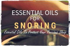 Using ESSENTIAL OILS FOR SNORING (may become one of your favorite home remedies) for this pesky problem that has been disturbing precious sleep READ MORE...